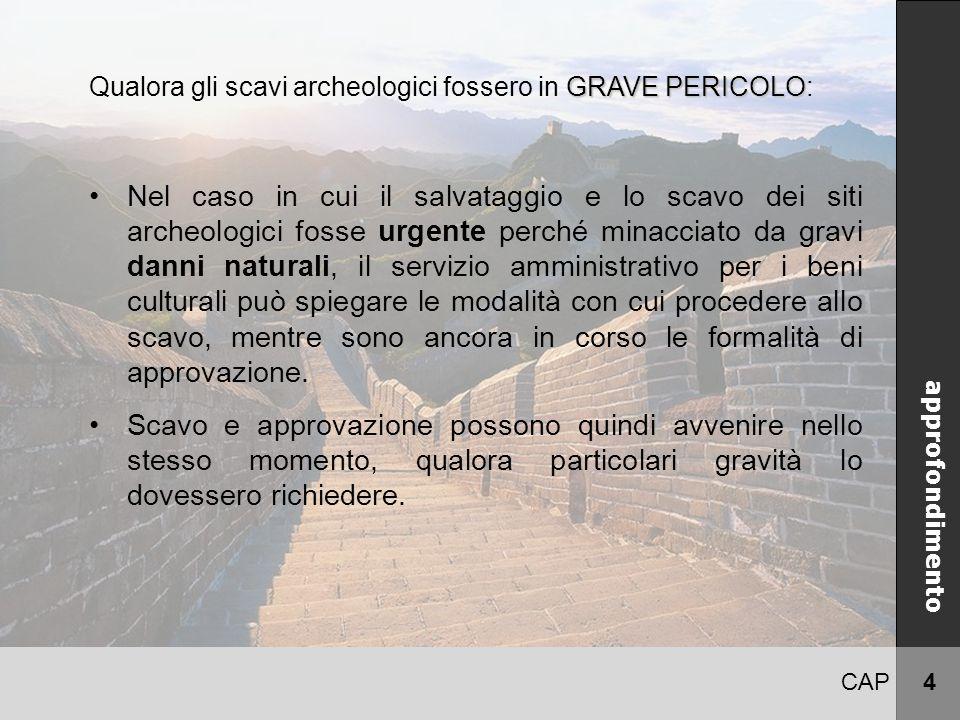 CAP 4 CINA approfondimento GRAVE PERICOLO Qualora gli scavi archeologici fossero in GRAVE PERICOLO: Nel caso in cui il salvataggio e lo scavo dei siti