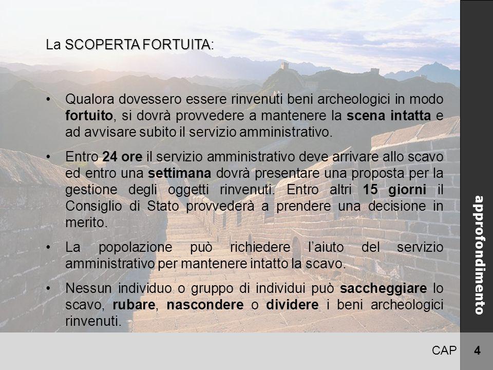 CAP 4 CINA approfondimento SCOPERTA FORTUITA La SCOPERTA FORTUITA: Qualora dovessero essere rinvenuti beni archeologici in modo fortuito, si dovrà pro