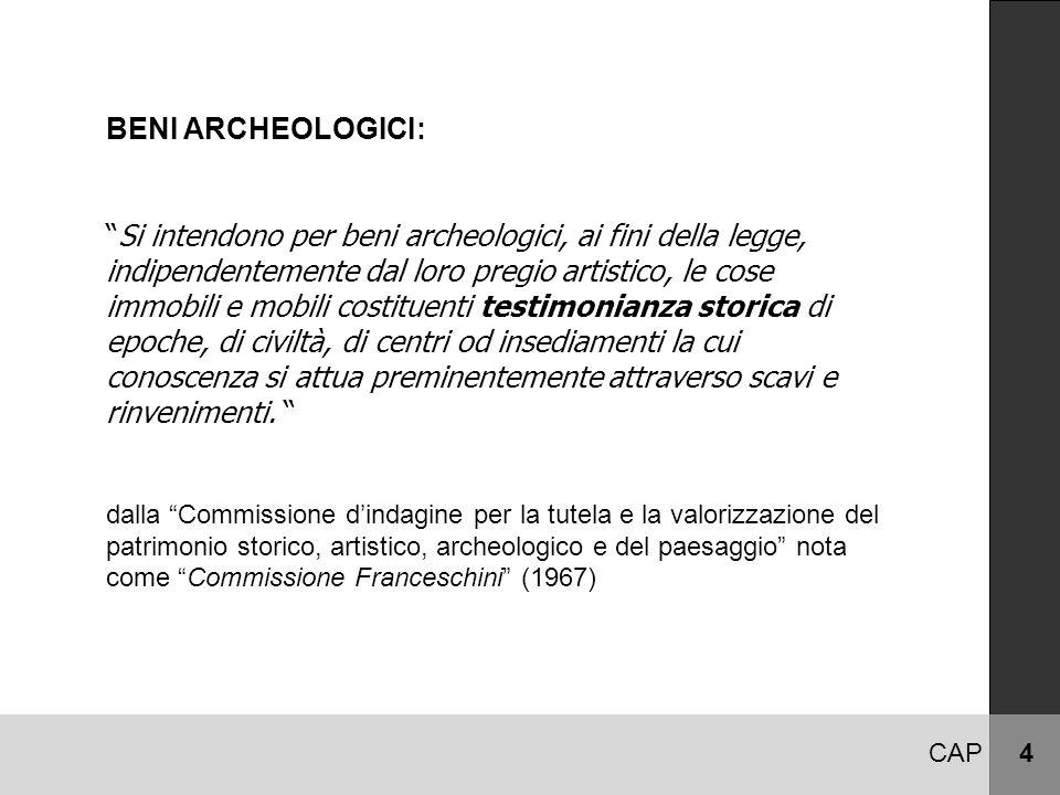 """BENI ARCHEOLOGICI: """"Si intendono per beni archeologici, ai fini della legge, indipendentemente dal loro pregio artistico, le cose immobili e mobili co"""