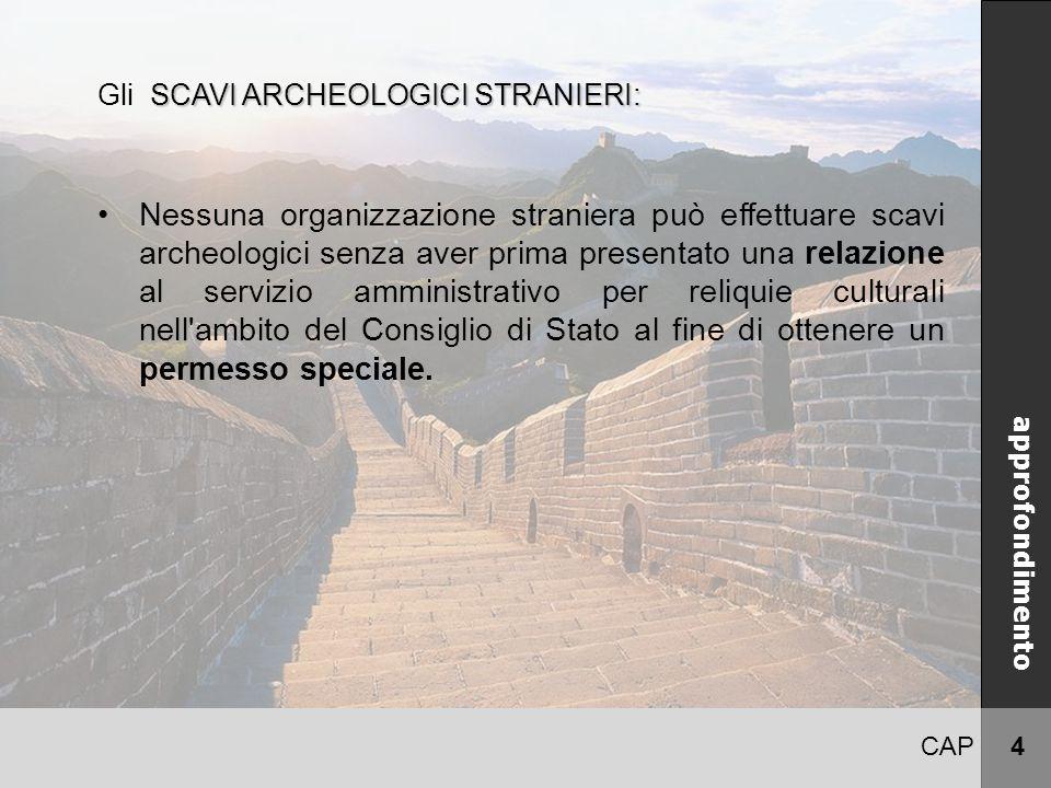 CAP 4 CINA approfondimento SCAVI ARCHEOLOGICI STRANIERI: Gli SCAVI ARCHEOLOGICI STRANIERI: Nessuna organizzazione straniera può effettuare scavi arche