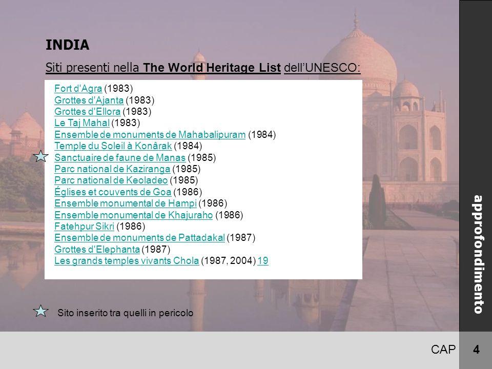 CAP 4 INDIA Siti presenti nella The World Heritage List dell'UNESCO: approfondimento Fort d'Agra (1983)Fort d'Agra Grottes d'Ajanta (1983)Grottes d'Aj