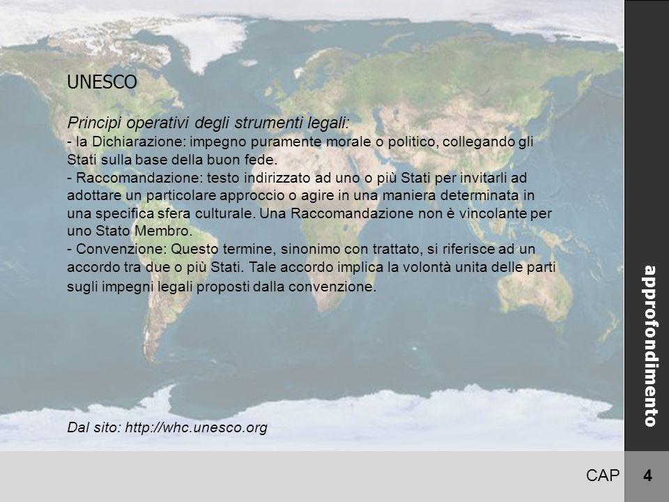 CAP 4 UNESCO Principi operativi degli strumenti legali: - la Dichiarazione: impegno puramente morale o politico, collegando gli Stati sulla base della