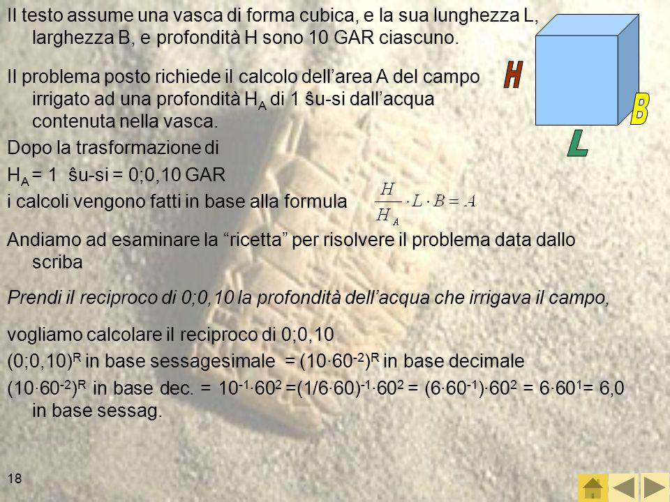 18 Il testo assume una vasca di forma cubica, e la sua lunghezza L, larghezza B, e profondità H sono 10 GAR ciascuno.