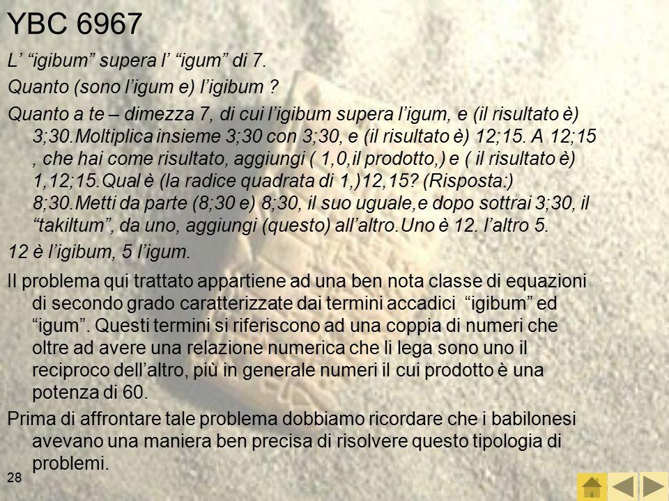 28 YBC 6967 L' igibum supera l' igum di 7.Quanto (sono l'igum e) l'igibum .