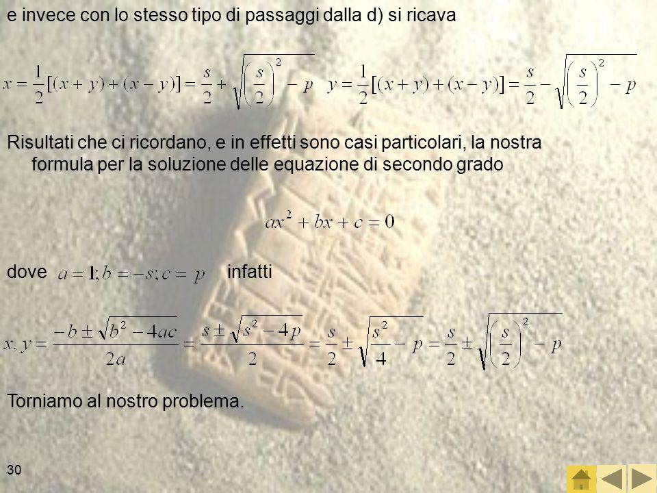 30 e invece con lo stesso tipo di passaggi dalla d) si ricava Risultati che ci ricordano, e in effetti sono casi particolari, la nostra formula per la soluzione delle equazione di secondo grado dove infatti Torniamo al nostro problema.