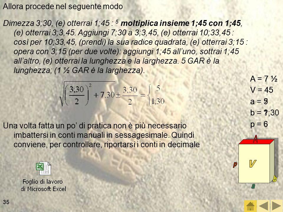 35 Allora procede nel seguente modo A = 7 ½ V = 45 a = .