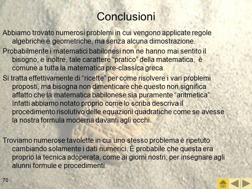 70 Conclusioni Abbiamo trovato numerosi problemi in cui vengono applicate regole algebriche e geometriche, ma senza alcuna dimostrazione.