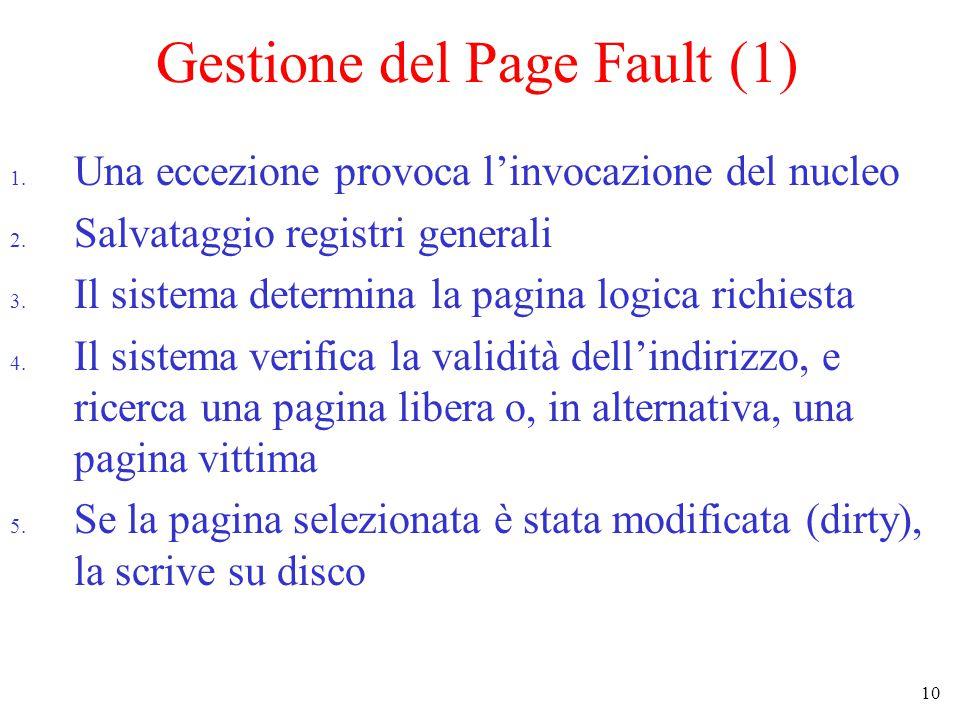 10 Gestione del Page Fault (1) 1. Una eccezione provoca l'invocazione del nucleo 2.