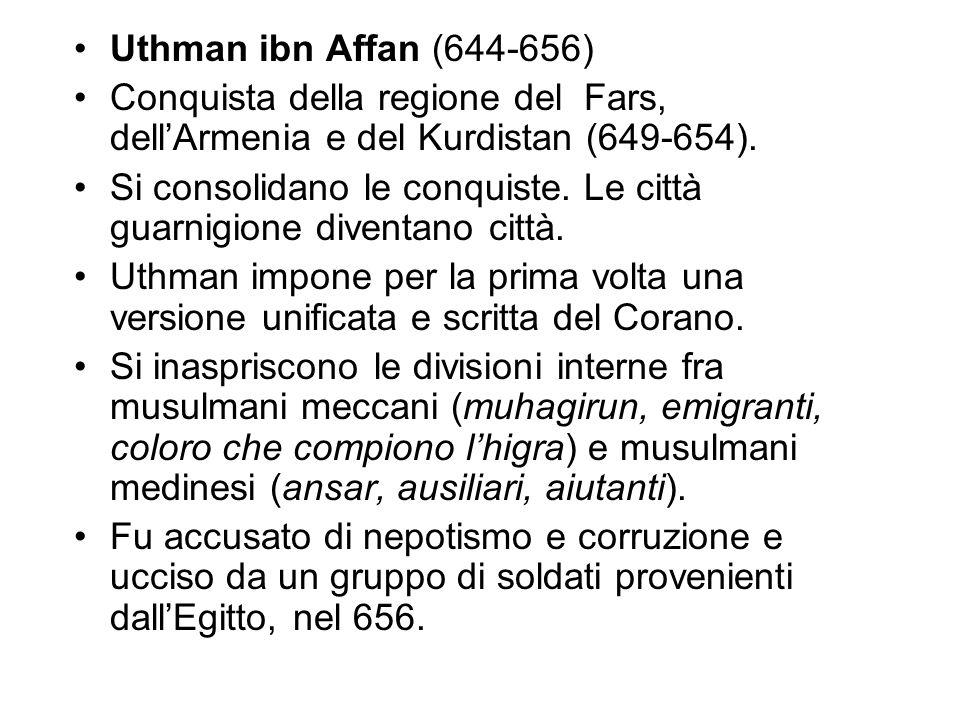 Uthman ibn Affan (644-656) Conquista della regione del Fars, dell'Armenia e del Kurdistan (649-654). Si consolidano le conquiste. Le città guarnigione
