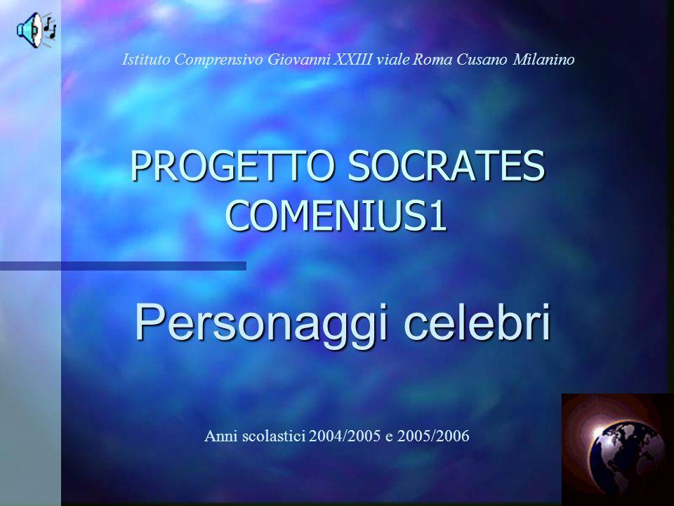 PROGETTO SOCRATES COMENIUS1 Personaggi celebri Istituto Comprensivo Giovanni XXIII viale Roma Cusano Milanino Anni scolastici 2004/2005 e 2005/2006