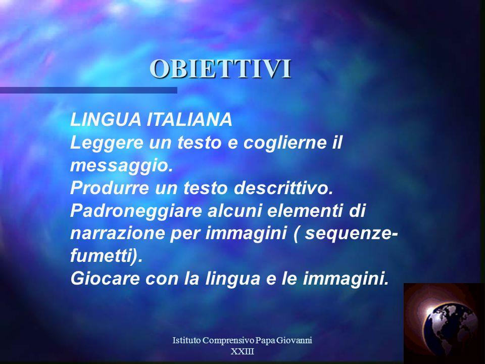 Istituto Comprensivo Papa Giovanni XXIII 13 OBIETTIVI LINGUA ITALIANA Leggere un testo e coglierne il messaggio.