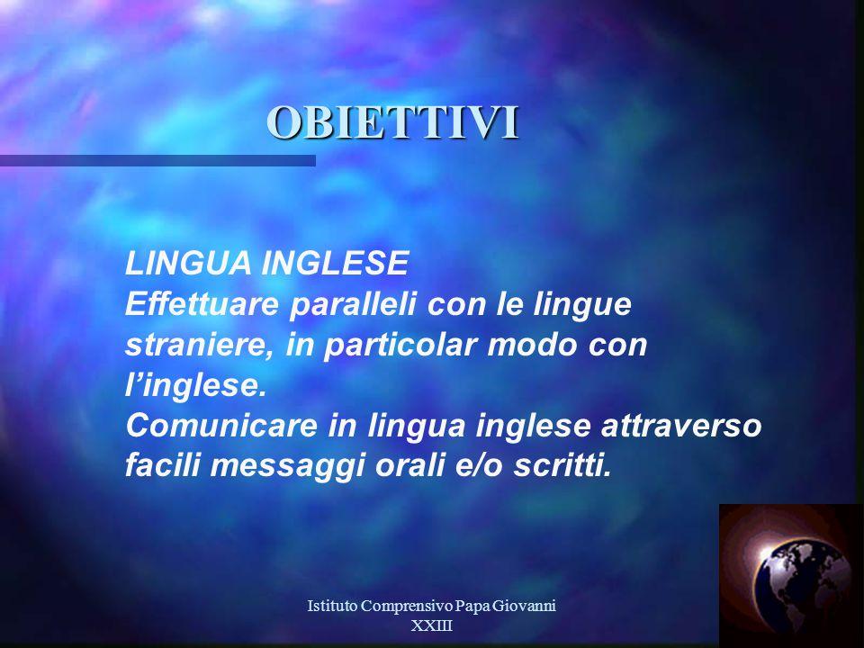 Istituto Comprensivo Papa Giovanni XXIII 14 OBIETTIVI LINGUA INGLESE Effettuare paralleli con le lingue straniere, in particolar modo con l'inglese.
