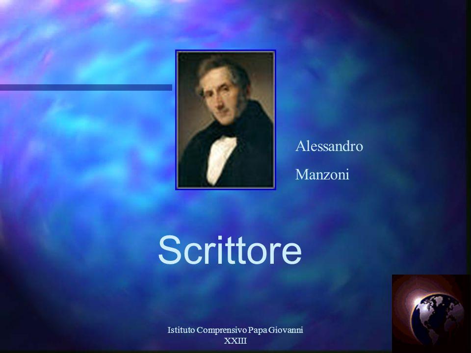 Istituto Comprensivo Papa Giovanni XXIII 4 Alessandro Manzoni Scrittore