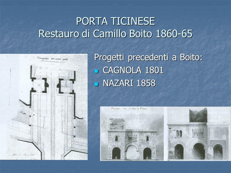 PORTA TICINESE Restauro di Camillo Boito 1860-65 Progetti precedenti a Boito: CAGNOLA 1801 CAGNOLA 1801 NAZARI 1858 NAZARI 1858