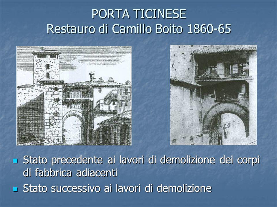 PORTA TICINESE Restauro di Camillo Boito 1860-65 Stato precedente ai lavori di demolizione dei corpi di fabbrica adiacenti Stato precedente ai lavori