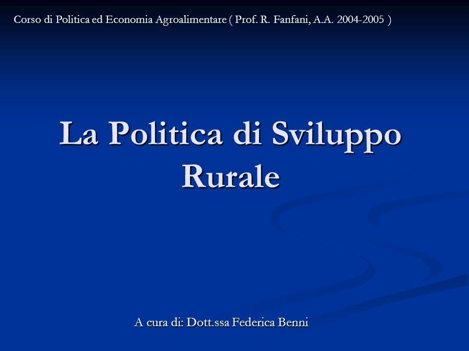 La Politica di Sviluppo Rurale A cura di: Dott.ssa Federica Benni Corso di Politica ed Economia Agroalimentare ( Prof.