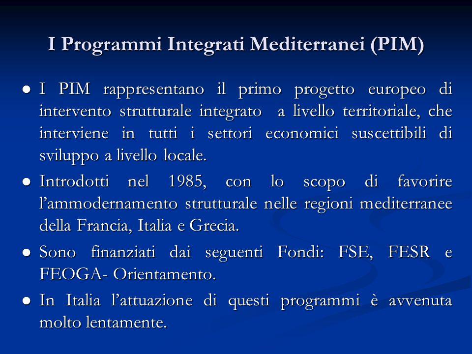 I Programmi Integrati Mediterranei (PIM) I PIM rappresentano il primo progetto europeo di intervento strutturale integrato a livello territoriale, che interviene in tutti i settori economici suscettibili di sviluppo a livello locale.