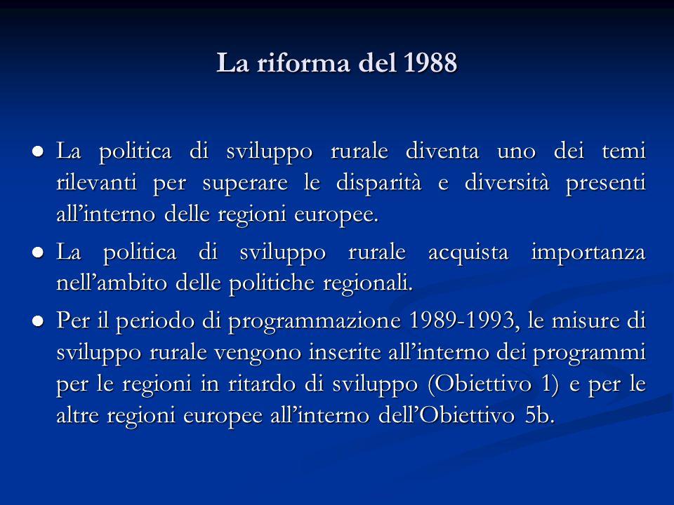 La riforma del 1988 La politica di sviluppo rurale diventa uno dei temi rilevanti per superare le disparità e diversità presenti all'interno delle regioni europee.