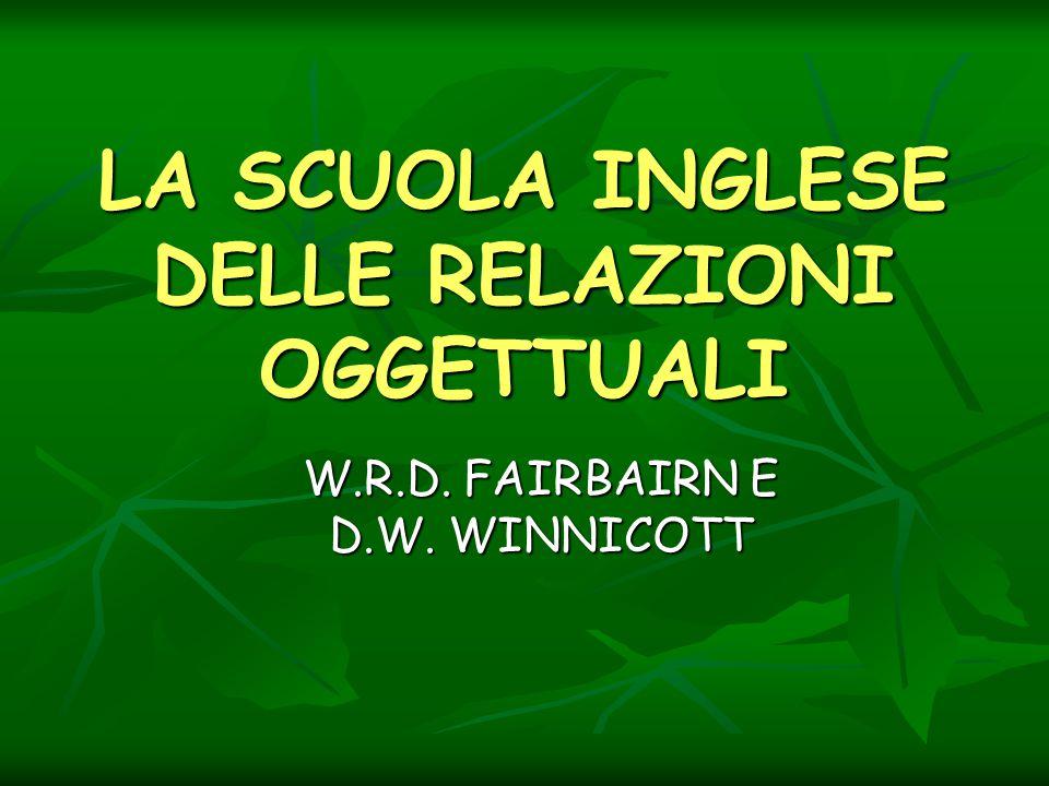 LA SCUOLA INGLESE DELLE RELAZIONI OGGETTUALI W.R.D. FAIRBAIRN E D.W. WINNICOTT