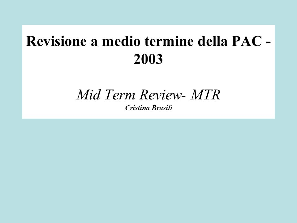 Revisione a medio termine della PAC - 2003 Mid Term Review- MTR Cristina Brasili