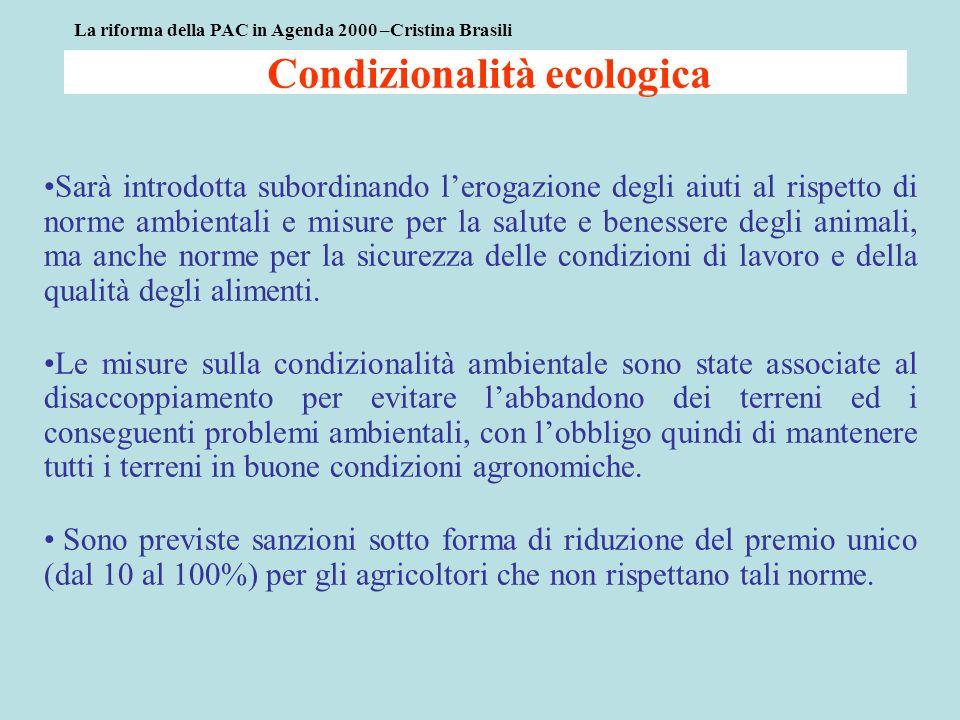 Condizionalità ecologica Sarà introdotta subordinando l'erogazione degli aiuti al rispetto di norme ambientali e misure per la salute e benessere degli animali, ma anche norme per la sicurezza delle condizioni di lavoro e della qualità degli alimenti.
