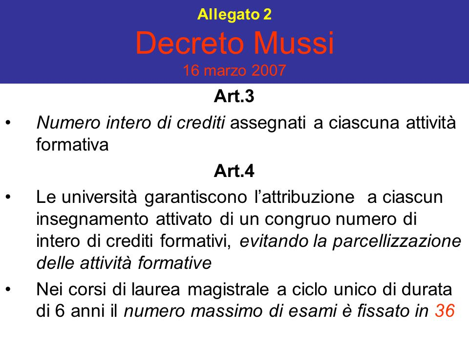 Allegato 2 Decreto Mussi 16 marzo 2007 Art.3 Numero intero di crediti assegnati a ciascuna attività formativa Art.4 Le università garantiscono l'attri