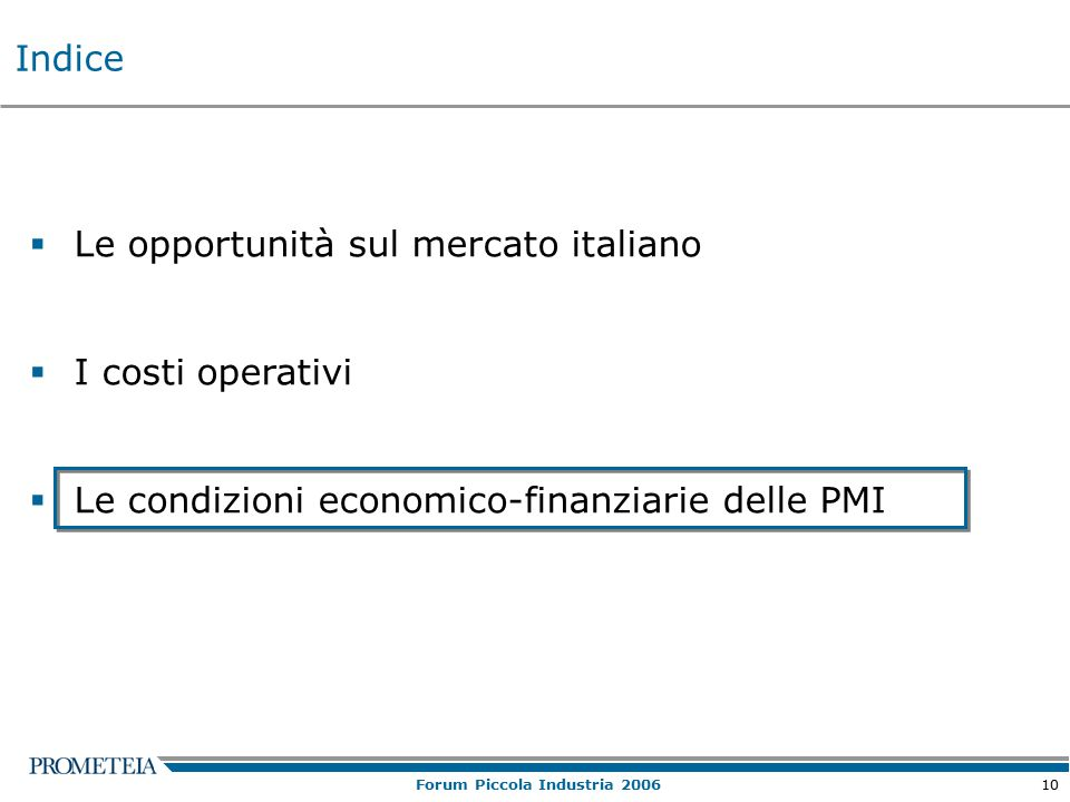 10 Forum Piccola Industria 2006  Le opportunità sul mercato italiano  I costi operativi  Le condizioni economico-finanziarie delle PMI Indice
