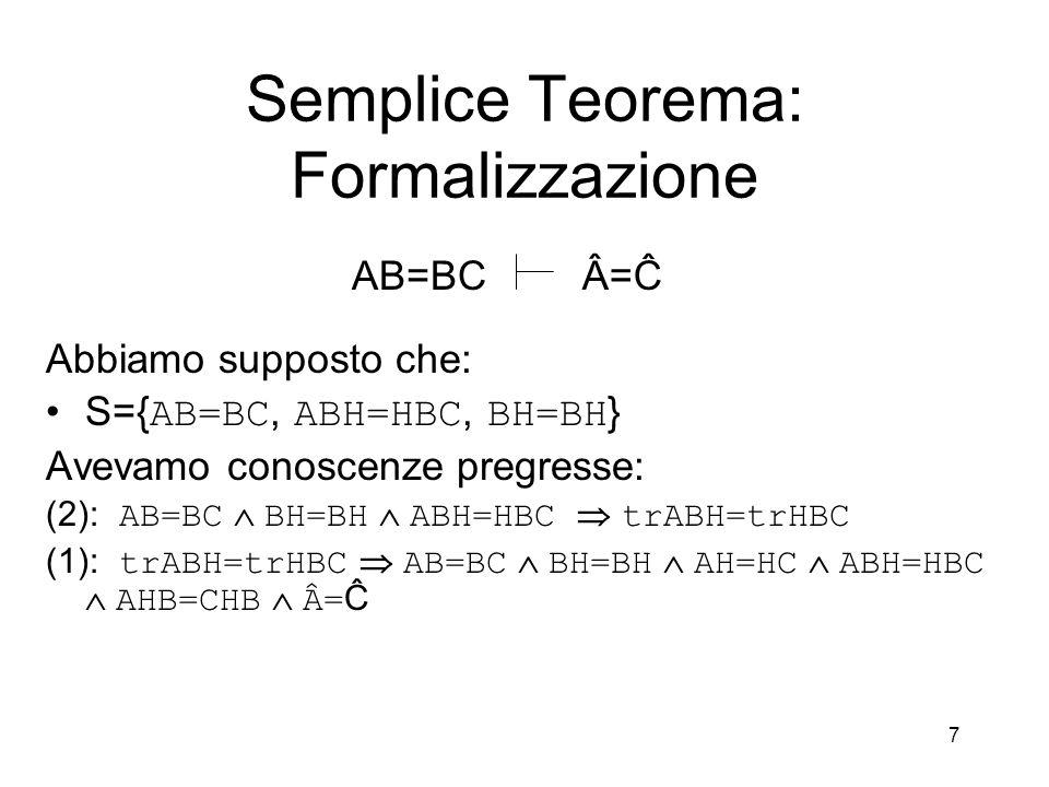7 Abbiamo supposto che: S={ AB=BC, ABH=HBC, BH=BH } Avevamo conoscenze pregresse: (2): AB=BC  BH=BH  ABH=HBC  trABH=trHBC (1): trABH=trHBC  AB=BC