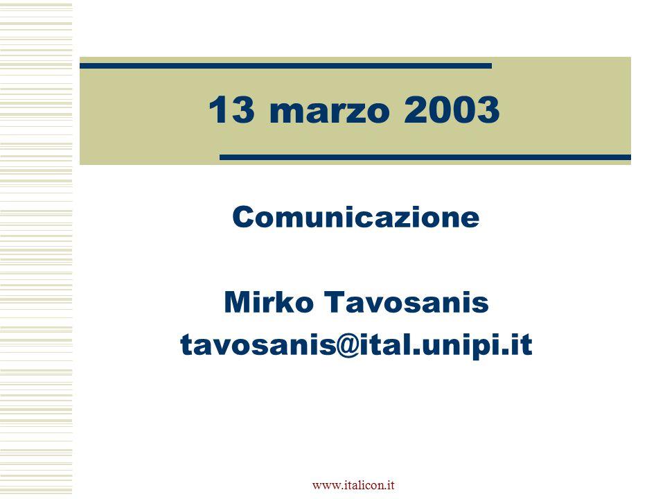 www.italicon.it 13 marzo 2003 Comunicazione Mirko Tavosanis tavosanis@ital.unipi.it