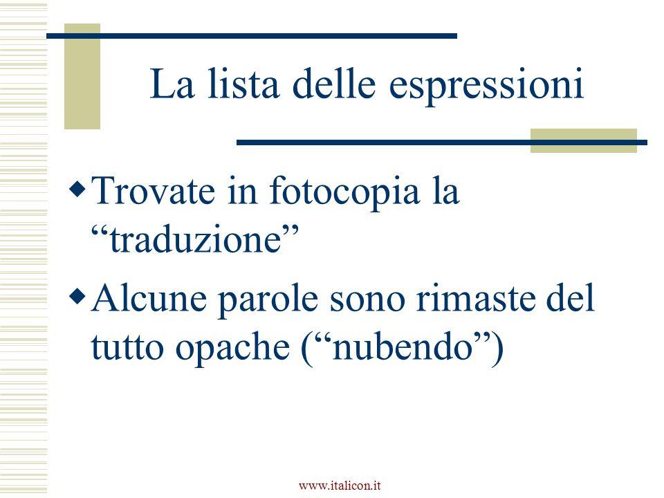 www.italicon.it La lista delle espressioni  Trovate in fotocopia la traduzione  Alcune parole sono rimaste del tutto opache ( nubendo )