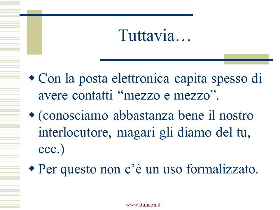www.italicon.it Tuttavia…  Con la posta elettronica capita spesso di avere contatti mezzo e mezzo .