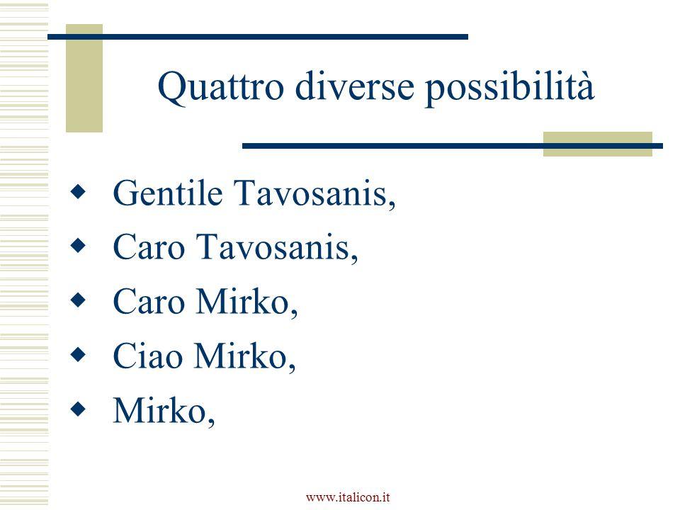 www.italicon.it Quattro diverse possibilità  Gentile Tavosanis,  Caro Tavosanis,  Caro Mirko,  Ciao Mirko,  Mirko,