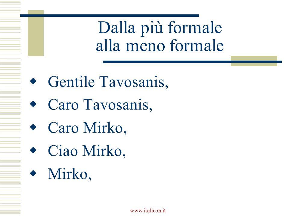www.italicon.it Dalla più formale alla meno formale  Gentile Tavosanis,  Caro Tavosanis,  Caro Mirko,  Ciao Mirko,  Mirko,