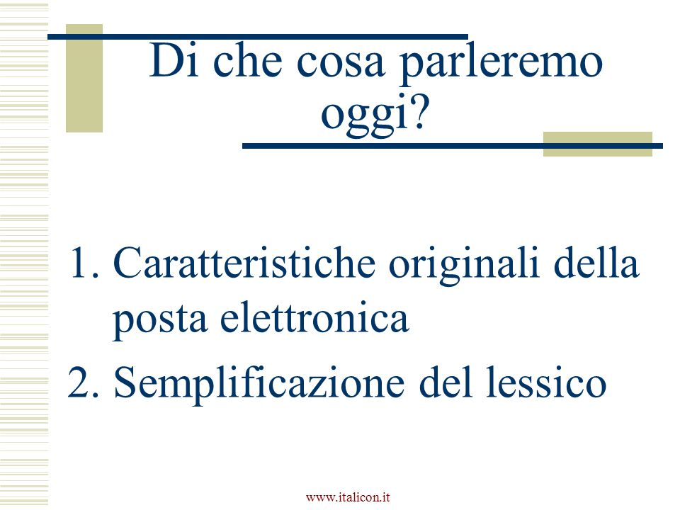 www.italicon.it Le caratteristiche originali della posta elettronica  Alcune non si ritrovano in altri tipi di comunicazione  Alcune si ritrovano in forma diversa in altri tipi di comunicazione