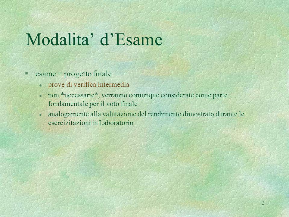 2 Modalita' d'Esame §esame = progetto finale l prove di verifica intermedia l non *necessarie*, verranno comunque considerate come parte fondamentale