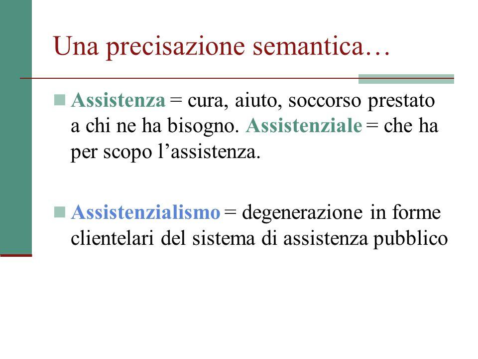 Una precisazione semantica… Assistenza = cura, aiuto, soccorso prestato a chi ne ha bisogno. Assistenziale = che ha per scopo l'assistenza. Assistenzi