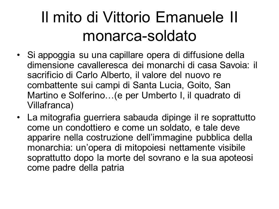 Il mito di Vittorio Emanuele II monarca-soldato Si appoggia su una capillare opera di diffusione della dimensione cavalleresca dei monarchi di casa Sa