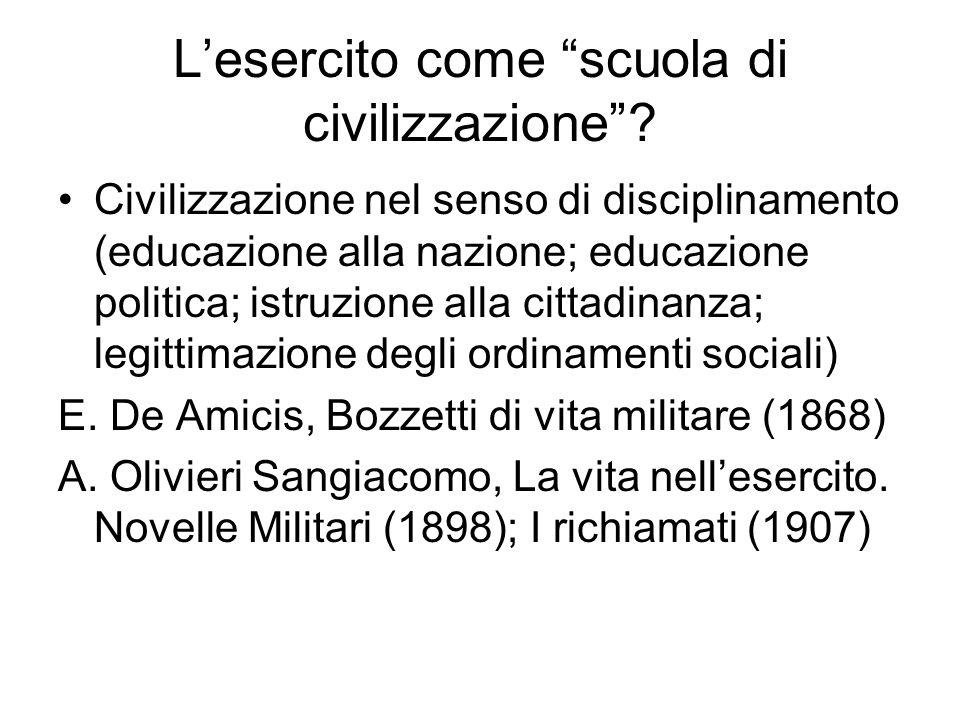 """L'esercito come """"scuola di civilizzazione""""? Civilizzazione nel senso di disciplinamento (educazione alla nazione; educazione politica; istruzione alla"""