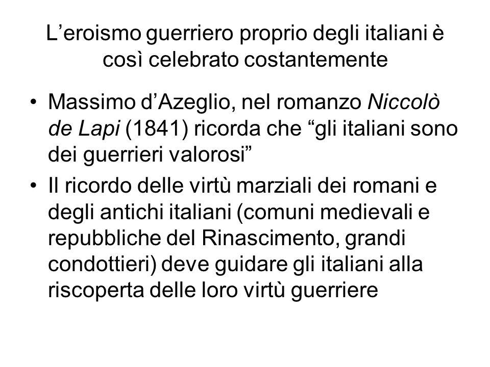 """L'eroismo guerriero proprio degli italiani è così celebrato costantemente Massimo d'Azeglio, nel romanzo Niccolò de Lapi (1841) ricorda che """"gli itali"""
