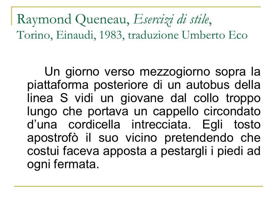 Raymond Queneau, Esercizi di stile, Torino, Einaudi, 1983, traduzione Umberto Eco Un giorno verso mezzogiorno sopra la piattaforma posteriore di un au