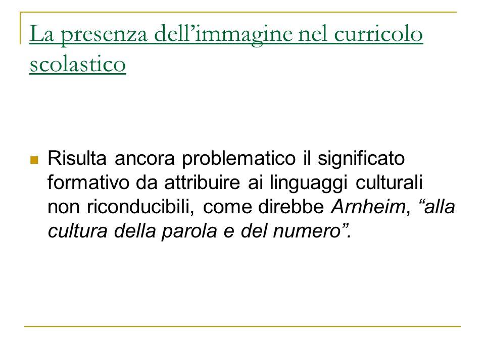 La presenza dell'immagine nel curricolo scolastico Risulta ancora problematico il significato formativo da attribuire ai linguaggi culturali non ricon