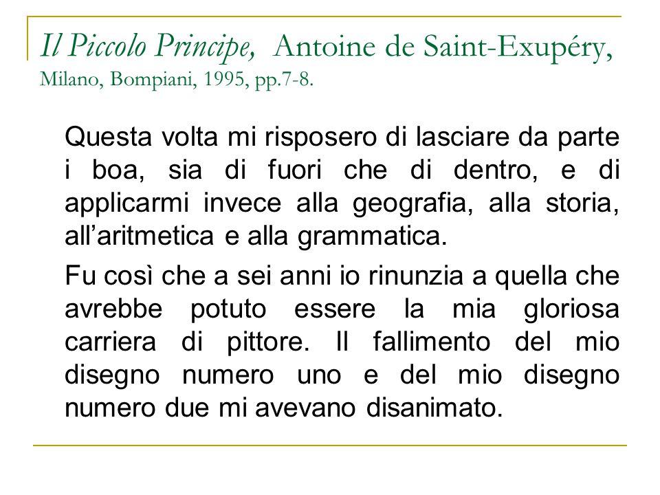 Il Piccolo Principe, Antoine de Saint-Exupéry, Milano, Bompiani, 1995, pp.7-8. Questa volta mi risposero di lasciare da parte i boa, sia di fuori che