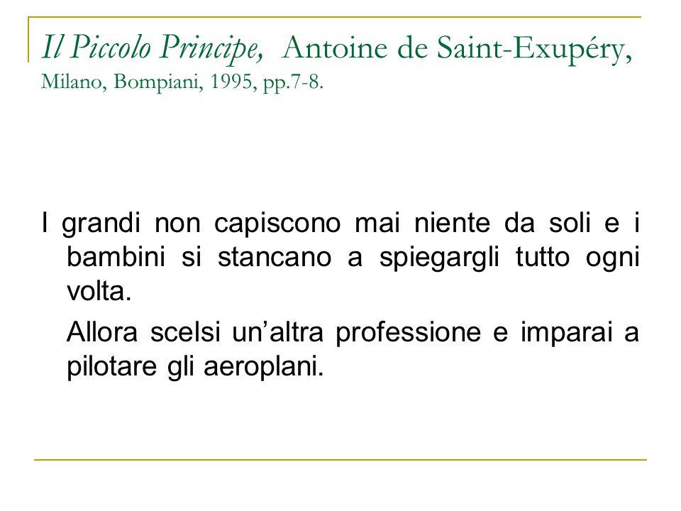 Il Piccolo Principe, Antoine de Saint-Exupéry, Milano, Bompiani, 1995, pp.7-8. I grandi non capiscono mai niente da soli e i bambini si stancano a spi