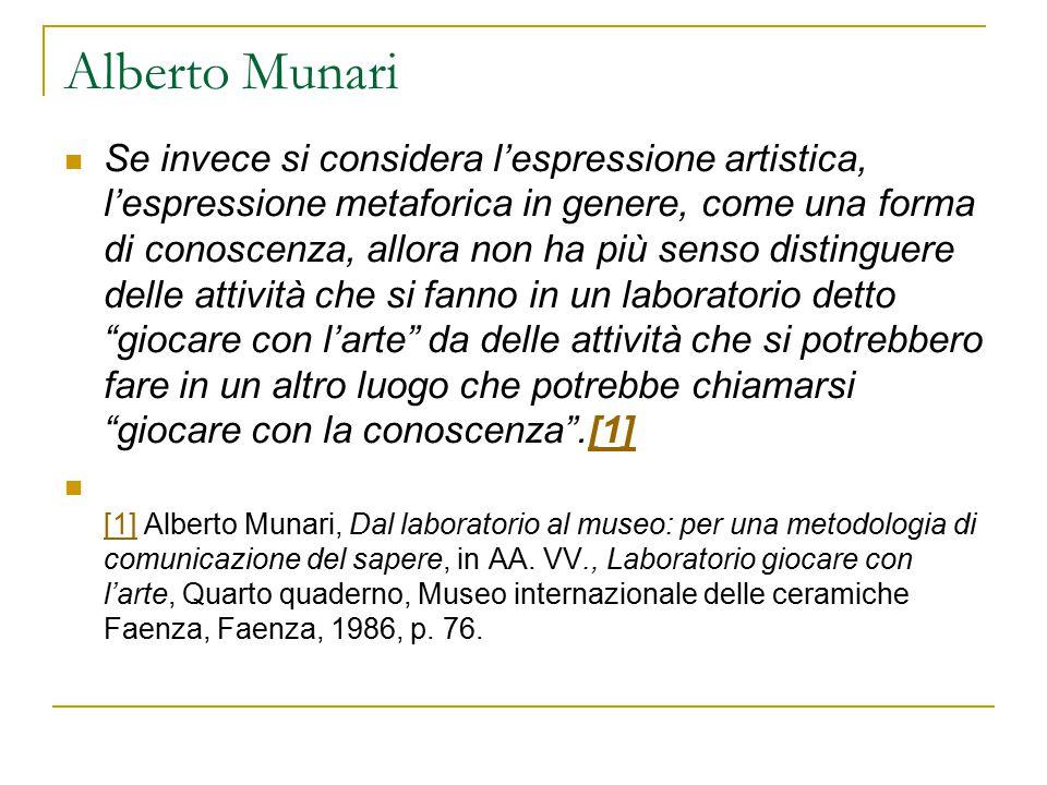Alberto Munari Se invece si considera l'espressione artistica, l'espressione metaforica in genere, come una forma di conoscenza, allora non ha più sen