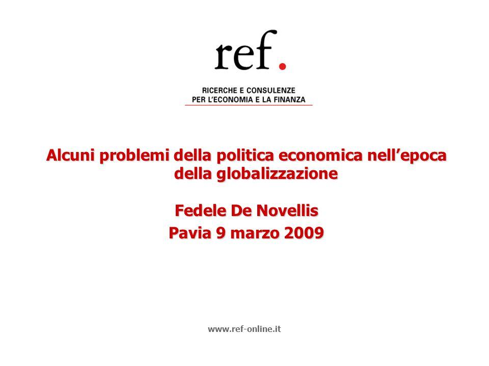 Alcuni problemi della politica economica nell'epoca della globalizzazione Fedele De Novellis Pavia 9 marzo 2009 www.ref-online.it