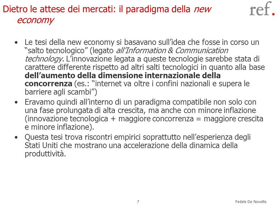 Fedele De Novellis 7 Dietro le attese dei mercati: il paradigma della new economy Le tesi della new economy si basavano sull'idea che fosse in corso un salto tecnologico (legato all'Information & Communication technology.