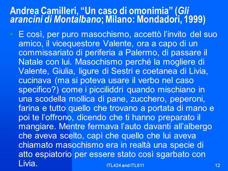 """ITL424 and ITL51112 Andrea Camilleri, """"Un caso di omonimia"""" ( Gli arancini di Montalbano ; Milano: Mondadori, 1999) E così, per puro masochismo, accet"""