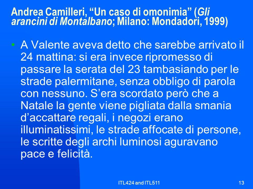 """ITL424 and ITL51113 Andrea Camilleri, """"Un caso di omonimia"""" ( Gli arancini di Montalbano ; Milano: Mondadori, 1999) A Valente aveva detto che sarebbe"""