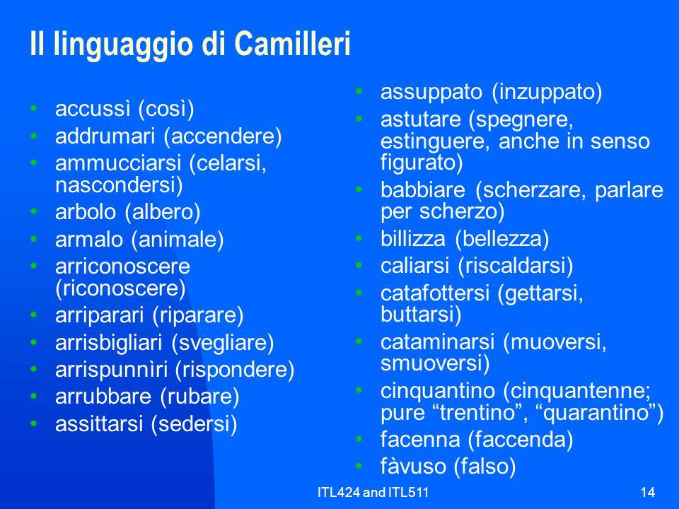 ITL424 and ITL51114 Il linguaggio di Camilleri accussì (così) addrumari (accendere) ammucciarsi (celarsi, nascondersi) arbolo (albero) armalo (animale