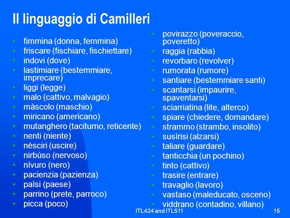 ITL424 and ITL51115 Il linguaggio di Camilleri fimmina (donna, femmina) friscare (fischiare, fischiettare) indovi (dove) lastimiare (bestemmiare, impr